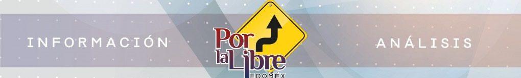 Por La Libre – Edomex